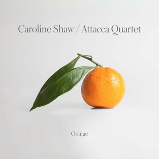 Attacca Quartet - Caroline Shaw: Orange (2019) LEAK ALBUM