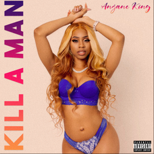Anjane King - Kill A Man