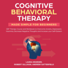 Laura Krueger, Robert Gillihan & Andrew Satterfield - Cognitive Behavioral Therapy Made Simple for Beginners: CBT Therapy Course and Workbook to Overcome Anxiety, Depression, Insomnia, Decrease Negative Thoughts and Increase Your Self-Esteem (Unabridged) portada