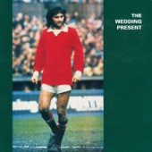 The Wedding Present - What Did Your Last Servant Die Of ?