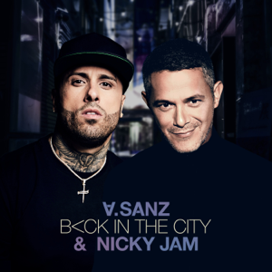 Alejandro Sanz & Nicky Jam - Back In The City