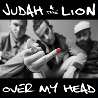 Judah & The Lion - Over my head