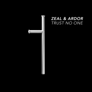 Zeal & Ardor - Trust No One