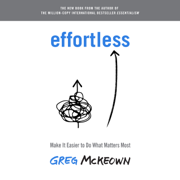 Effortless: Make It Easier to Do What Matters Most (Unabridged)