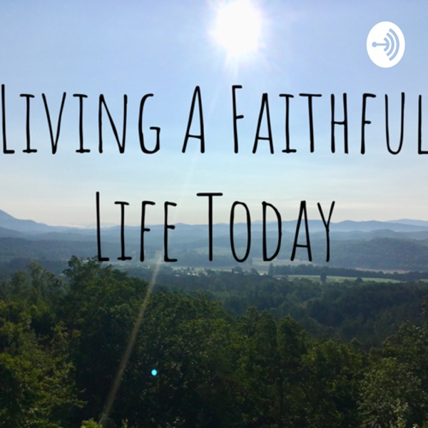 Living A Faithful Life Today