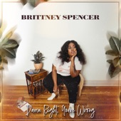 Brittney Spencer - Damn Right, You're Wrong