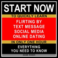 Flirting by Text Message Social Media Online Dating: Start Now to Quickly Learn Everything You Need to Know in Only One Hour