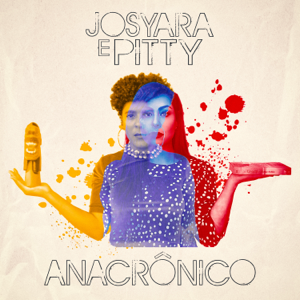 Josyara & Pitty - Anacrônico