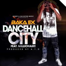 Dancehall City (feat  Millionaire) - Single by Baka Ex