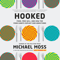 Michael Moss - Hooked: Food, Free Will, and How the Food Giants Exploit Our Addictions (Unabridged) artwork