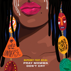 "Rapsody - Pray Momma Don't Cry feat. Bilal [From ""I Can't Breathe / Music For the Movement""]"