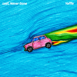 Yaffle - Lost, Never Gone