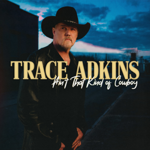 Trace Adkins - Ain't That Kind of Cowboy - EP