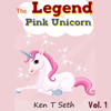 Ken T Seth - The Legend of The Pink Unicorn: Bedtime Stories for Kids, Unicorn dream book, Bedtime Stories for Kids  artwork