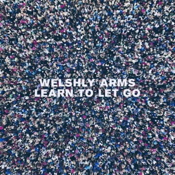 WELSHLY ARMS Learn To Let Go