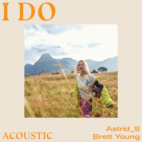 Astrid S & Brett Young - I Do (Acoustic)