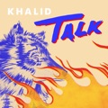 New Zealand Top 10 R&B/Soul Songs - Talk - Khalid