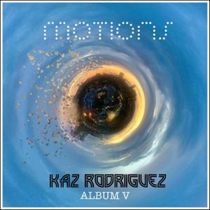 Kaz Rodriguez - Motions: Album V