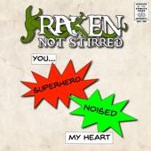 Kraken Not Stirred - You Superhero Noised My Heart