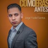 Jorge Yadiel Santos - Como Eras Antes