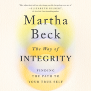 The Way of Integrity: Finding the Path to Your True Self (Unabridged)