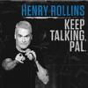 Henry Rollins - Henry Rollins: Keep Talking, Pal (Original Recording)  artwork