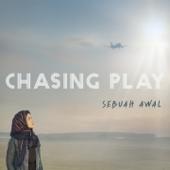 Sebuah Awal - Chasing Play