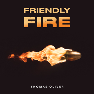 Thomas Oliver - Friendly Fire