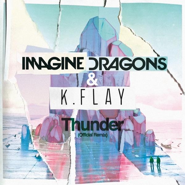 Thunder (Official Remix) - Single - Imagine Dragons & K.Flay