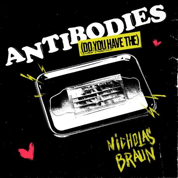 Nicholas Braun - Antibodies (Do You Have The)