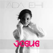 Jesus (You Are Able) - Ada Ehi