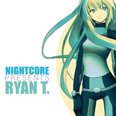 Nightcore Presents Ryan T.