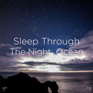 "Relajacion Del Mar & Relajación - !!"" Sleep Through the Night: Ocean ""!!"