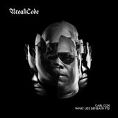 What Lies Beneath,  Pt. 2 (Extended Mix) - BreakCode, Carl Cox & Jon Rundell