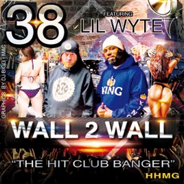 Wall 2 Wall (feat  Lil Wyte) - Single by 38