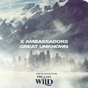 "X Ambassadors - Great Unknown (From The Motion Picture ""The Call Of The Wild"")"