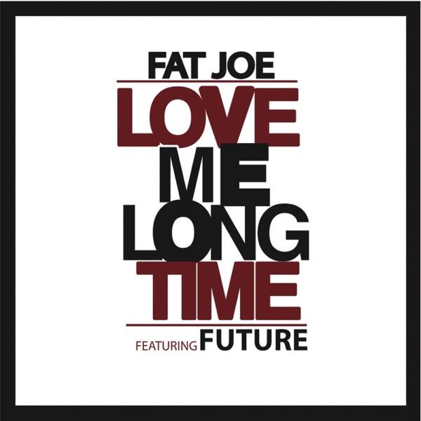 Love Me Long Time (feat. Future) - Single - Fat Joe