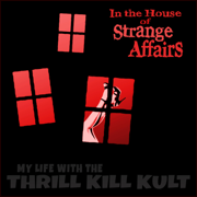 In the House of Strange Affairs - My Life With the Thrill Kill Kult - My Life With the Thrill Kill Kult