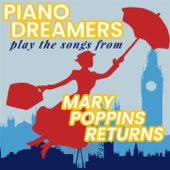 Piano Dreamers Play the Songs from Mary Poppins Returns (Instrumental)