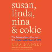 Susan, Linda, Nina & Cokie: The Extraordinary Story of the Founding Mothers of NPR (Unabridged)