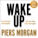Piers Morgan - Wake Up