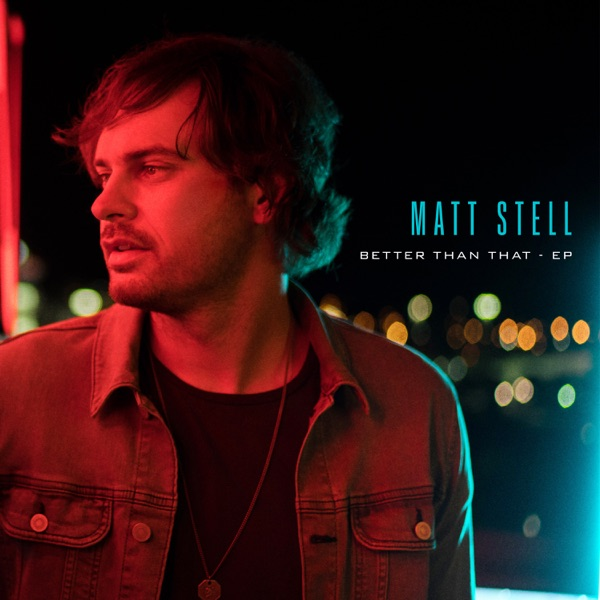 Matt Stell - Better Than That - EP