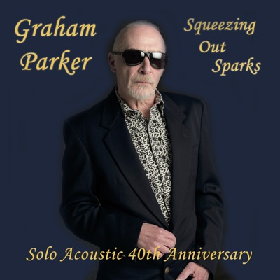 Squeezing out Sparks (40th Anniversary Acoustic Version) - Graham Parker