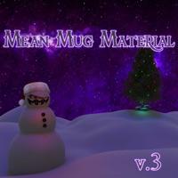 Mean Mug Material Vol. III