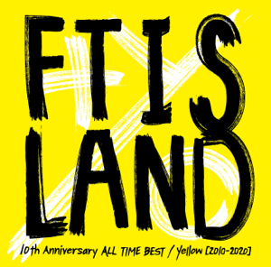 FTISLAND - 10th Anniversary ALL TIME BEST / Yellow (2010-2020)