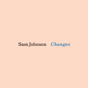 Sam Johnson - Changes
