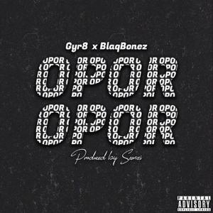 Gyr8 - Opor feat. Blaqbonez