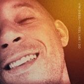 Vin Diesel - Feel Like I Do