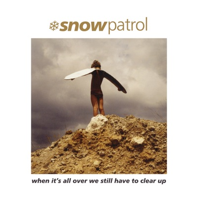 When It's All over We Still Have to Clear Up (Remastered) - Snow Patrol