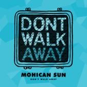 Mohican Sun - Don't Walk Away